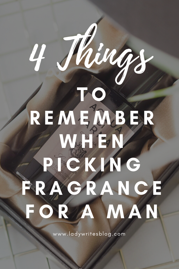 Four Things To Remember When Picking Fragrance For A Man