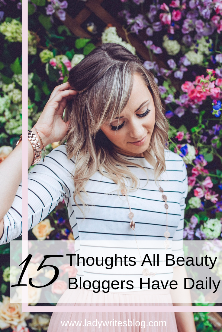 15 Thoughts all beauty bloggers hvae